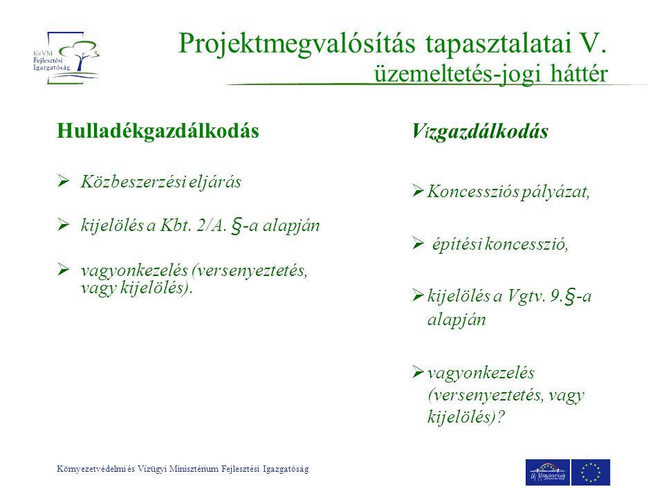 Környezetvédelmi és Vízügyi Minisztérium Fejlesztési Igazgatóság Projektmegvalósítás tapasztalatai V.