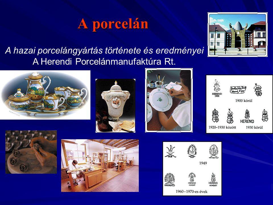 A porcelán A hazai porcelángyártás története és eredményei A Herendi Porcelánmanufaktúra Rt.