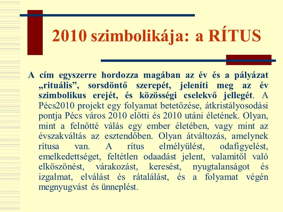 """2010 szimbolikája: a RÍTUS A cím egyszerre hordozza magában az év és a pályázat """"rituális"""", sorsdöntő szerepét, jeleníti meg az év szimbolikus erejét,"""