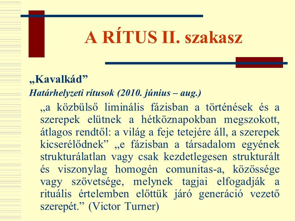 """A RÍTUS II. szakasz """"Kavalkád"""" Határhelyzeti rítusok (2010. június – aug.) """"a közbülső liminális fázisban a történések és a szerepek elütnek a hétközn"""