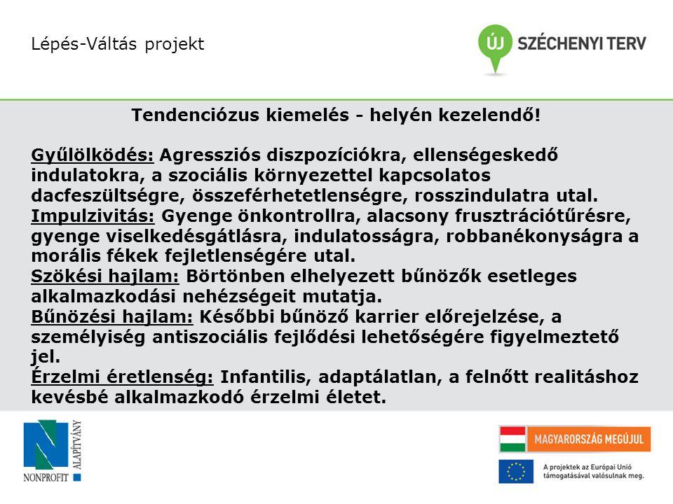 Lépés-Váltás projekt Tendenciózus kiemelés - helyén kezelendő! Gyűlölködés: Agressziós diszpozíciókra, ellenségeskedő indulatokra, a szociális környez