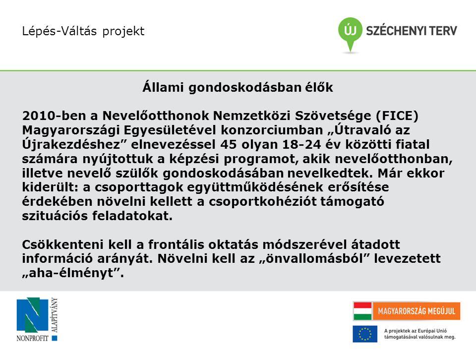 """Lépés-Váltás projekt Állami gondoskodásban élők 2010-ben a Nevelőotthonok Nemzetközi Szövetsége (FICE) Magyarországi Egyesületével konzorciumban """"Útra"""