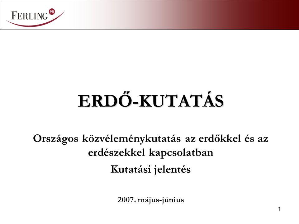 1 ERDŐ-KUTATÁS Országos közvéleménykutatás az erdőkkel és az erdészekkel kapcsolatban Kutatási jelentés 2007. május-június