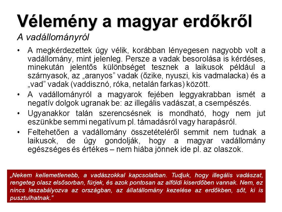 45 Vélemény a magyar erdőkről Vélemény a magyar erdőkről A vadállományról •A megkérdezettek úgy vélik, korábban lényegesen nagyobb volt a vadállomány,