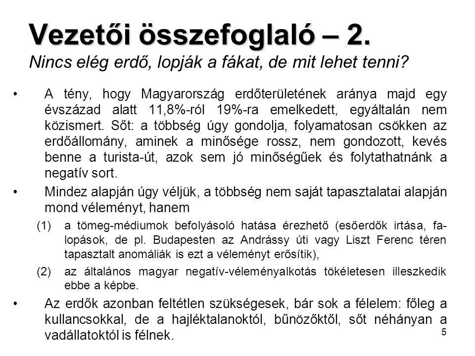 5 Vezetői összefoglaló – 2. Vezetői összefoglaló – 2. Nincs elég erdő, lopják a fákat, de mit lehet tenni? •A tény, hogy Magyarország erdőterületének