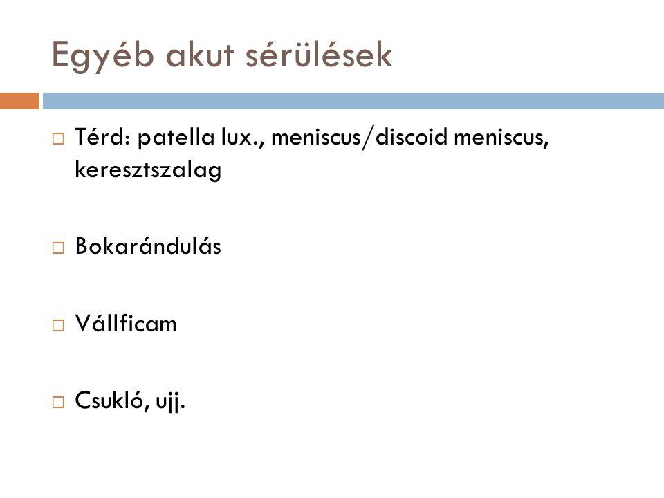 Egyéb akut sérülések  Térd: patella lux., meniscus/discoid meniscus, keresztszalag  Bokarándulás  Vállficam  Csukló, ujj.