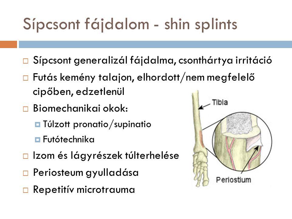 Sípcsont fájdalom - shin splints  Sípcsont generalizál fájdalma, csonthártya irritáció  Futás kemény talajon, elhordott/nem megfelelő cipőben, edzet