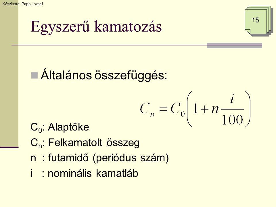 Egyszerű kamatozás  Általános összefüggés: C 0 : Alaptőke C n : Felkamatolt összeg n : futamidő (periódus szám) i : nominális kamatláb Készítette: Pa