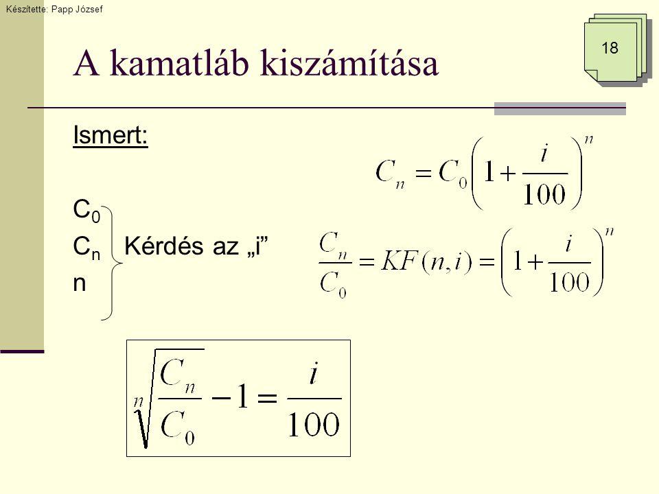 """A kamatláb kiszámítása Ismert: C 0 C n Kérdés az """"i"""" n Készítette: Papp József 18"""