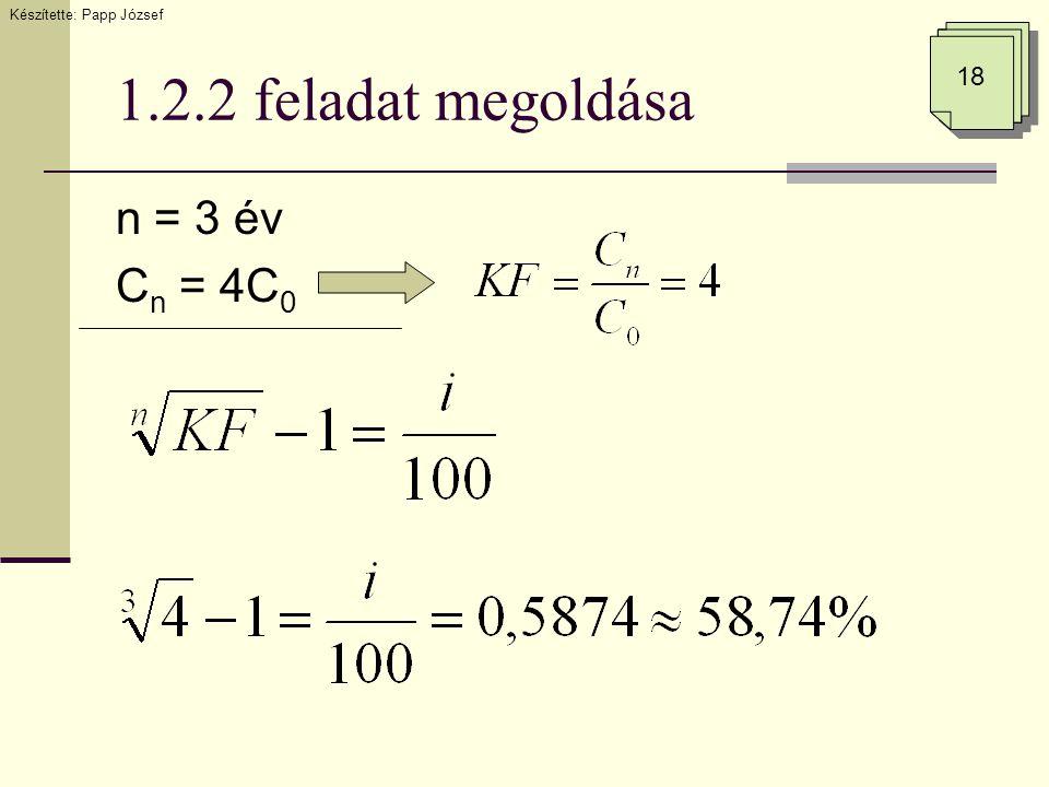 1.2.2 feladat megoldása n = 3 év C n = 4C 0 Készítette: Papp József 18