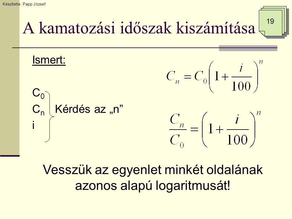 """A kamatozási időszak kiszámítása Ismert: C 0 C n Kérdés az """"n"""" i Készítette: Papp József 19 Vesszük az egyenlet minkét oldalának azonos alapú logaritm"""