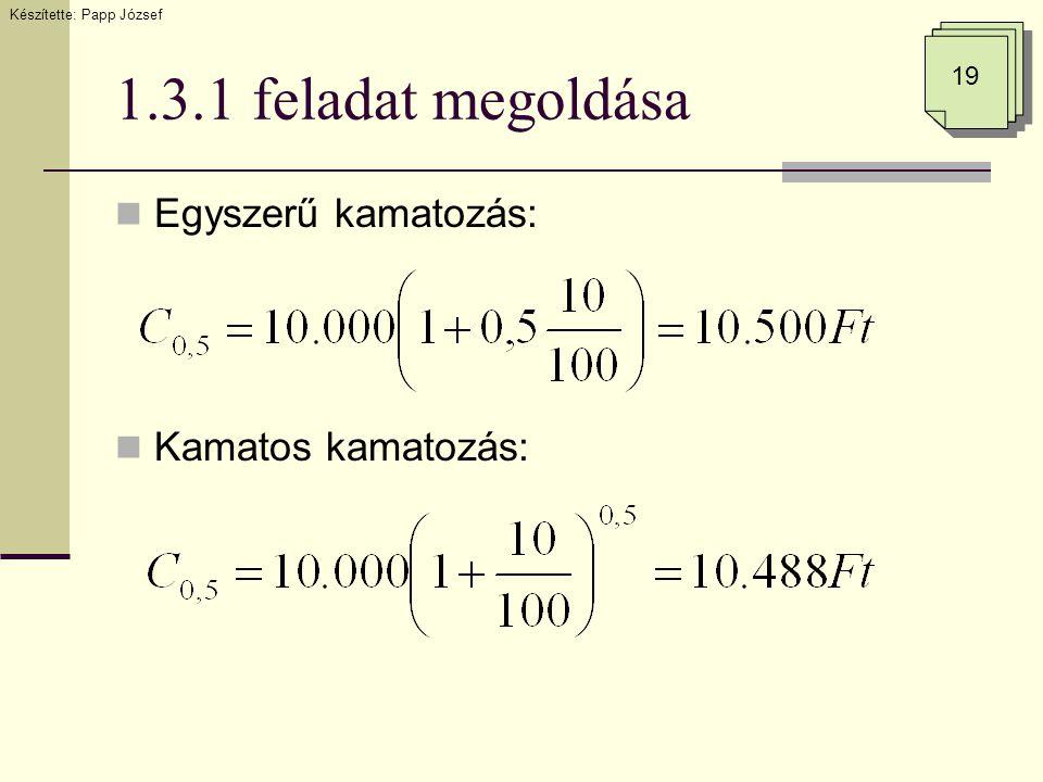 1.3.1 feladat megoldása  Egyszerű kamatozás:  Kamatos kamatozás: Készítette: Papp József 19