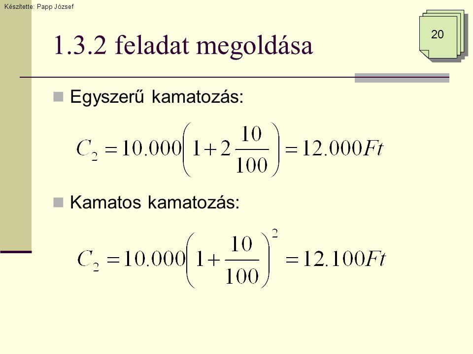 1.3.2 feladat megoldása  Egyszerű kamatozás:  Kamatos kamatozás: Készítette: Papp József 20