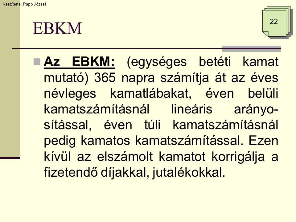 EBKM  Az EBKM: (egységes betéti kamat mutató) 365 napra számítja át az éves névleges kamatlábakat, éven belüli kamatszámításnál lineáris arányo- sítá