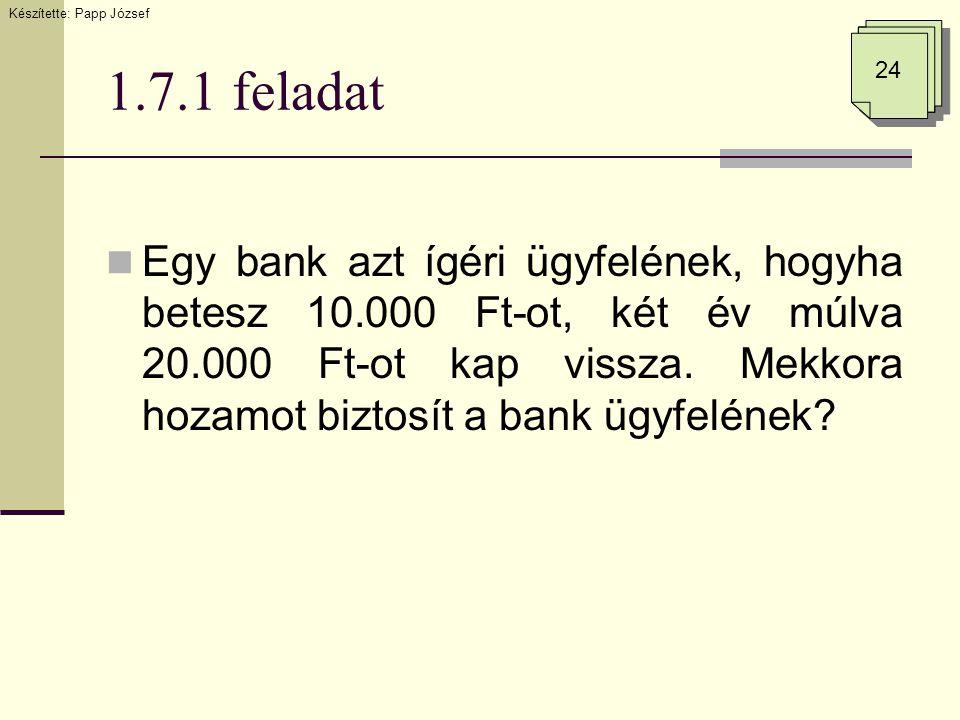1.7.1 feladat  Egy bank azt ígéri ügyfelének, hogyha betesz 10.000 Ft-ot, két év múlva 20.000 Ft-ot kap vissza. Mekkora hozamot biztosít a bank ügyfe