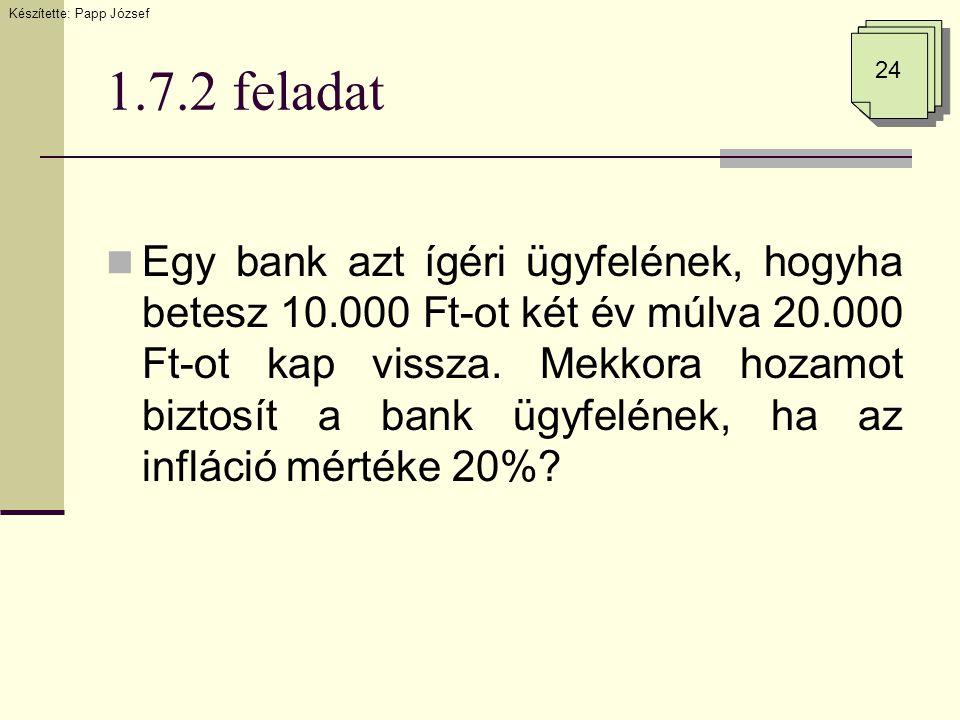 1.7.2 feladat  Egy bank azt ígéri ügyfelének, hogyha betesz 10.000 Ft-ot két év múlva 20.000 Ft-ot kap vissza. Mekkora hozamot biztosít a bank ügyfel