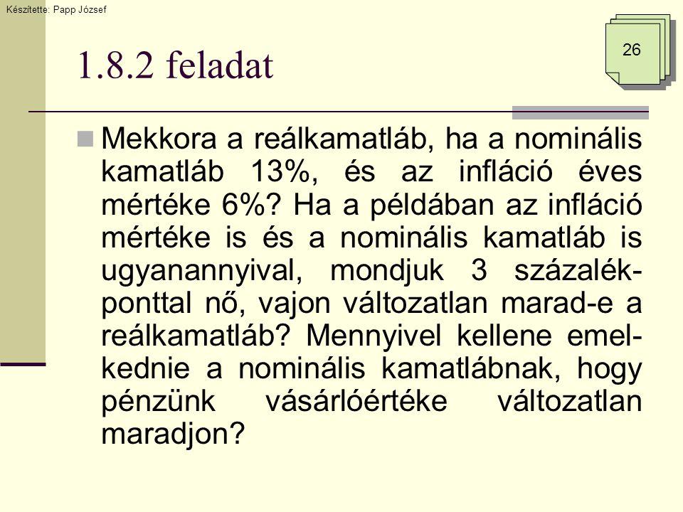 1.8.2 feladat  Mekkora a reálkamatláb, ha a nominális kamatláb 13%, és az infláció éves mértéke 6%? Ha a példában az infláció mértéke is és a nominál