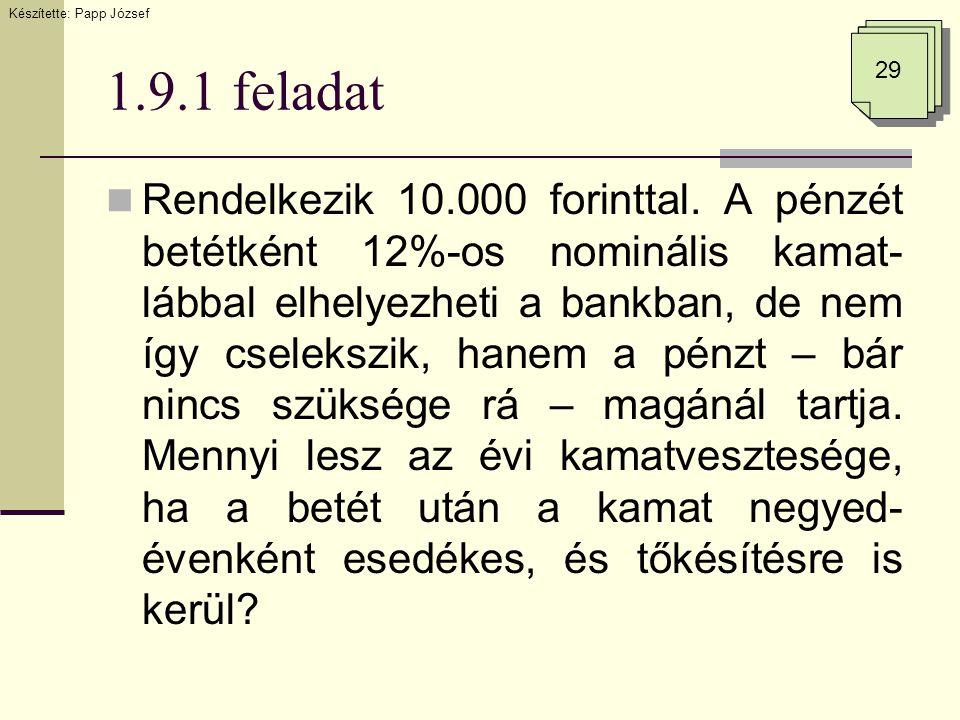 1.9.1 feladat  Rendelkezik 10.000 forinttal. A pénzét betétként 12%-os nominális kamat- lábbal elhelyezheti a bankban, de nem így cselekszik, hanem a