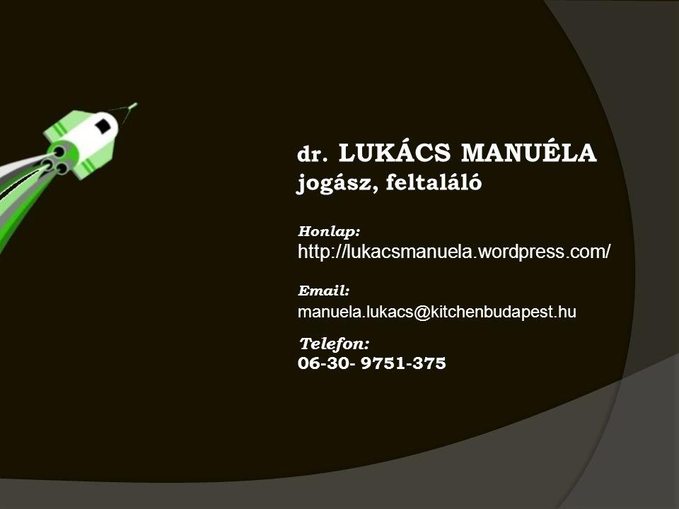 dr. LUKÁCS MANUÉLA jogász, feltaláló Honlap: http://lukacsmanuela.wordpress.com/ Email: manuela.lukacs@kitchenbudapest.hu Telefon: 06-30- 9751-375