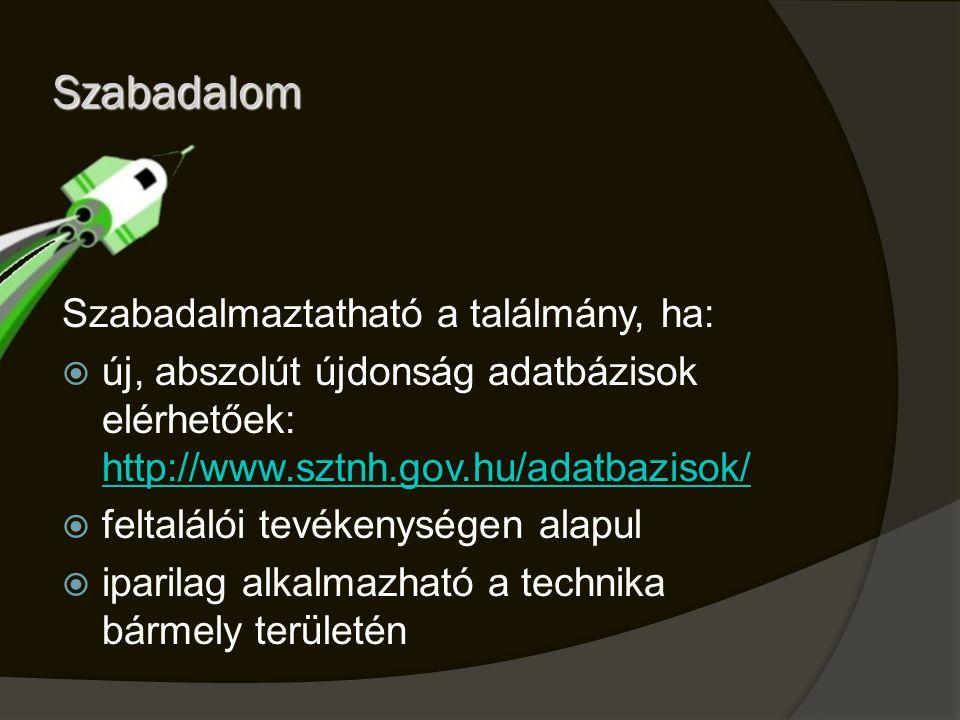 Szabadalom Szabadalmaztatható a találmány, ha:  új, abszolút újdonság adatbázisok elérhetőek: http://www.sztnh.gov.hu/adatbazisok/ http://www.sztnh.g