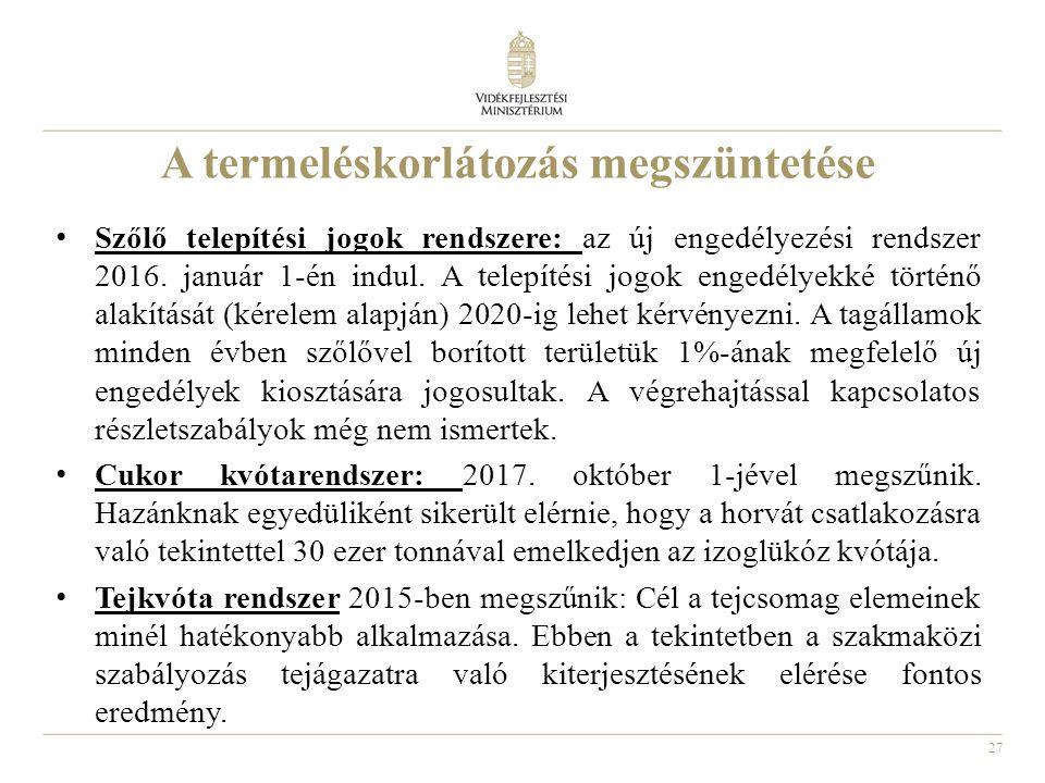 27 A termeléskorlátozás megszüntetése • Szőlő telepítési jogok rendszere: az új engedélyezési rendszer 2016. január 1-én indul. A telepítési jogok eng