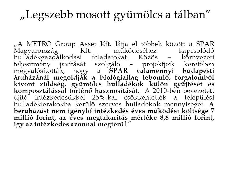 """""""Legszebb mosott gyümölcs a tálban"""" """"A METRO Group Asset Kft. látja el többek között a SPAR Magyarország Kft. működéséhez kapcsolódó hulladékgazdálkod"""