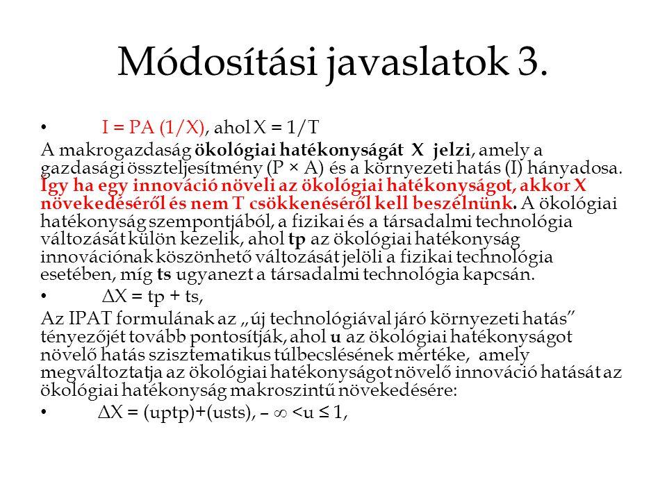 Módosítási javaslatok 3. • I = PA (1/X), ahol X = 1/T A makrogazdaság ökológiai hatékonyságát X jelzi, amely a gazdasági összteljesítmény (P × A) és a