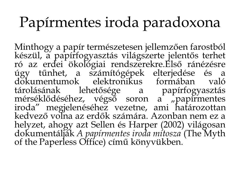 Papírmentes iroda paradoxona Minthogy a papír természetesen jellemzően farostból készül, a papírfogyasztás világszerte jelentős terhet ró az erdei öko