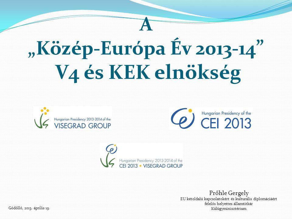 """A """"Közép-Európa Év 2013-14 """" V4 és KEK elnökség Prőhle Gergely EU kétoldalú kapcsolatokért és kulturális diplomáciáért felelős helyettes államtitkár K"""