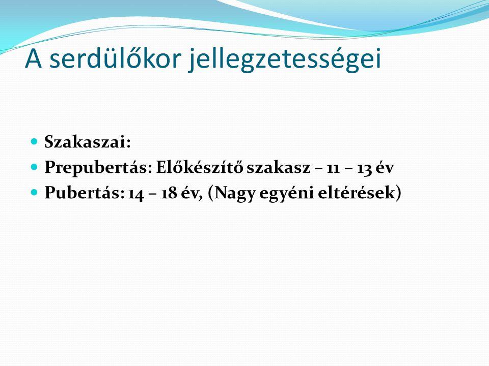 A serdülőkor jellegzetességei  Szakaszai:  Prepubertás: Előkészítő szakasz – 11 – 13 év  Pubertás: 14 – 18 év, (Nagy egyéni eltérések)