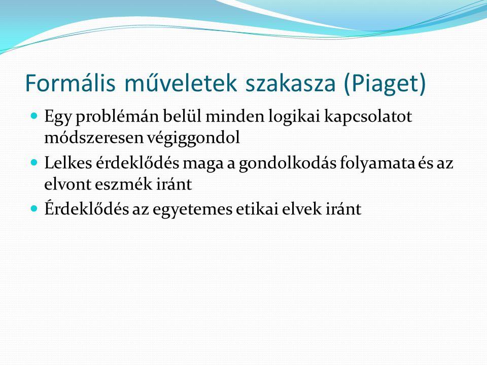 Formális műveletek szakasza (Piaget)  Egy problémán belül minden logikai kapcsolatot módszeresen végiggondol  Lelkes érdeklődés maga a gondolkodás f
