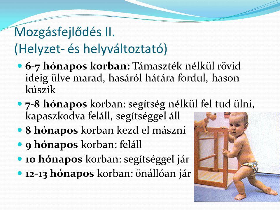Mozgásfejlődés II. (Helyzet- és helyváltoztató)  6-7 hónapos korban: Támaszték nélkül rövid ideig ülve marad, hasáról hátára fordul, hason kúszik  7