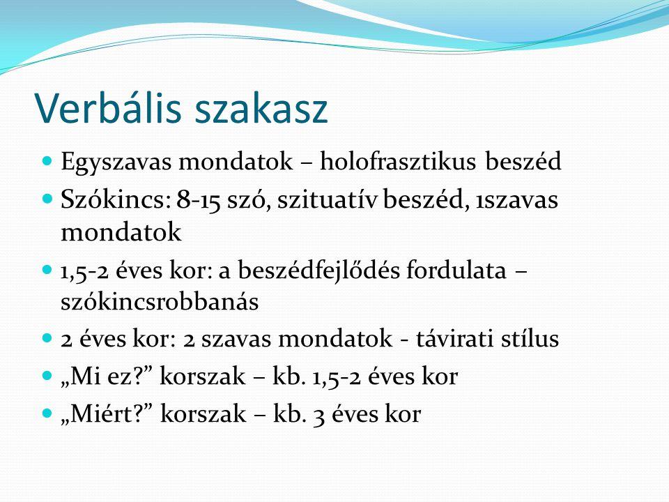 Verbális szakasz  Egyszavas mondatok – holofrasztikus beszéd  Szókincs: 8-15 szó, szituatív beszéd, 1szavas mondatok  1,5-2 éves kor: a beszédfejlő