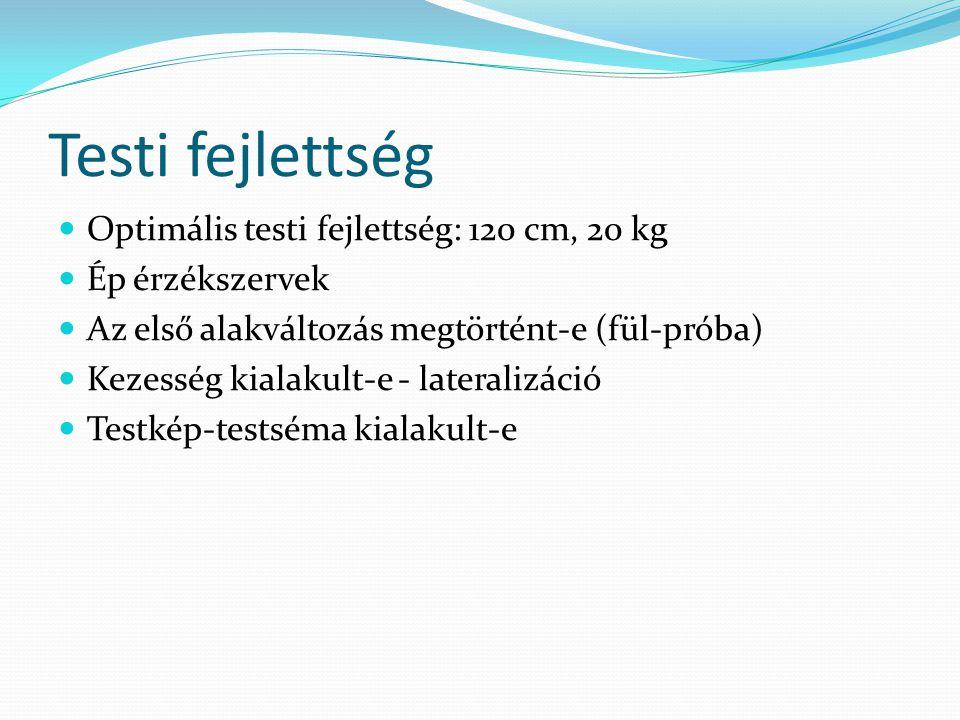 Testi fejlettség  Optimális testi fejlettség: 120 cm, 20 kg  Ép érzékszervek  Az első alakváltozás megtörtént-e (fül-próba)  Kezesség kialakult-e