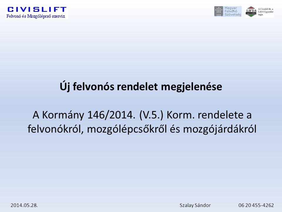 2014.05.28.Szalay Sándor 06 20 455-4262 Új felvonós rendelet megjelenése A Kormány 146/2014.