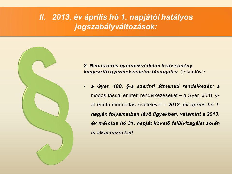 II. 2013. év április hó 1. napjától hatályos jogszabályváltozások: 2. Rendszeres gyermekvédelmi kedvezmény, kiegészítő gyermekvédelmi támogatás (folyt