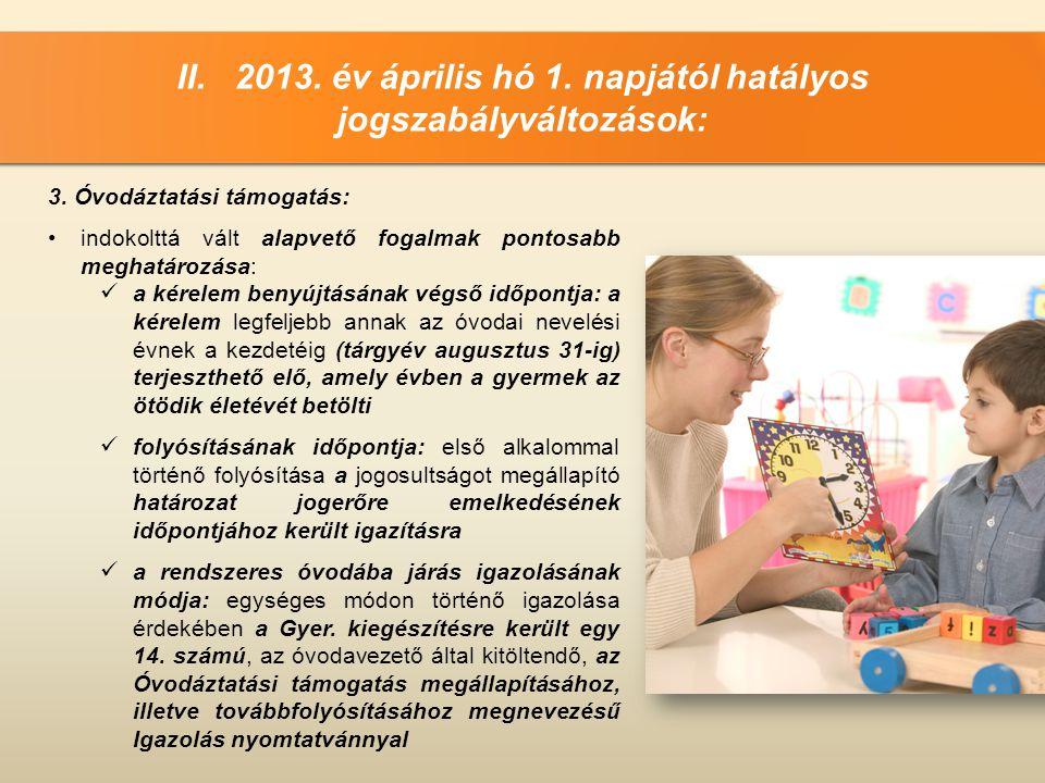 II. 2013. év április hó 1. napjától hatályos jogszabályváltozások: 3. Óvodáztatási támogatás: •indokolttá vált alapvető fogalmak pontosabb meghatározá