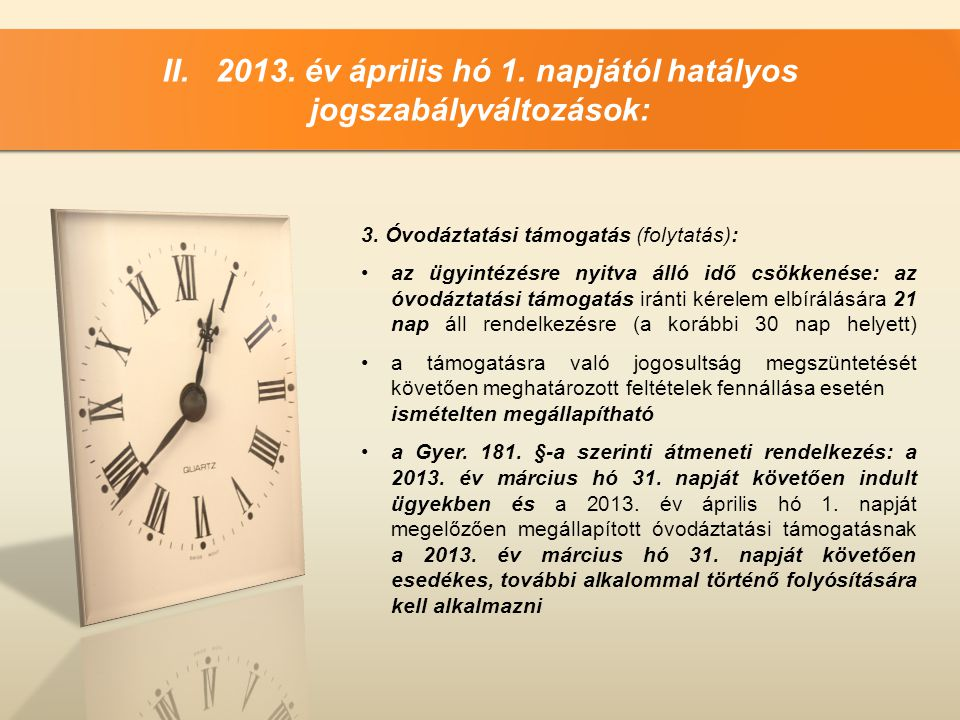 II. 2013. év április hó 1. napjától hatályos jogszabályváltozások: 3. Óvodáztatási támogatás (folytatás): •az ügyintézésre nyitva álló idő csökkenése: