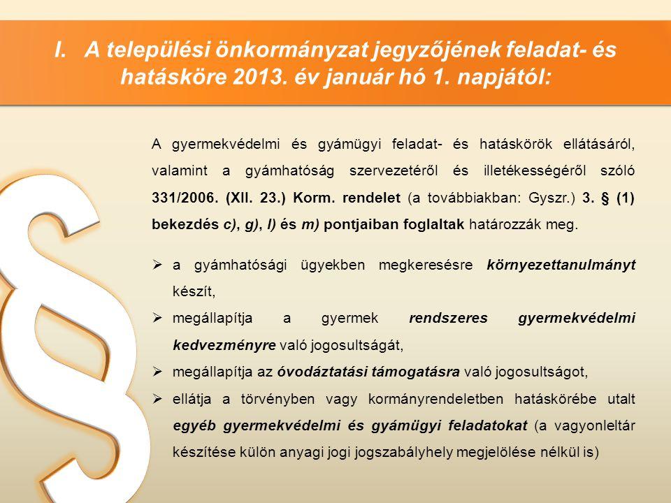 I. A települési önkormányzat jegyzőjének feladat- és hatásköre 2013. év január hó 1. napjától: A gyermekvédelmi és gyámügyi feladat- és hatáskörök ell