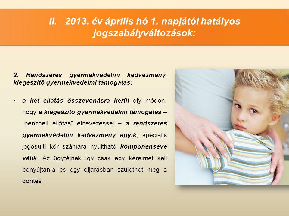 II. 2013. év április hó 1. napjától hatályos jogszabályváltozások: 2. Rendszeres gyermekvédelmi kedvezmény, kiegészítő gyermekvédelmi támogatás: •a ké