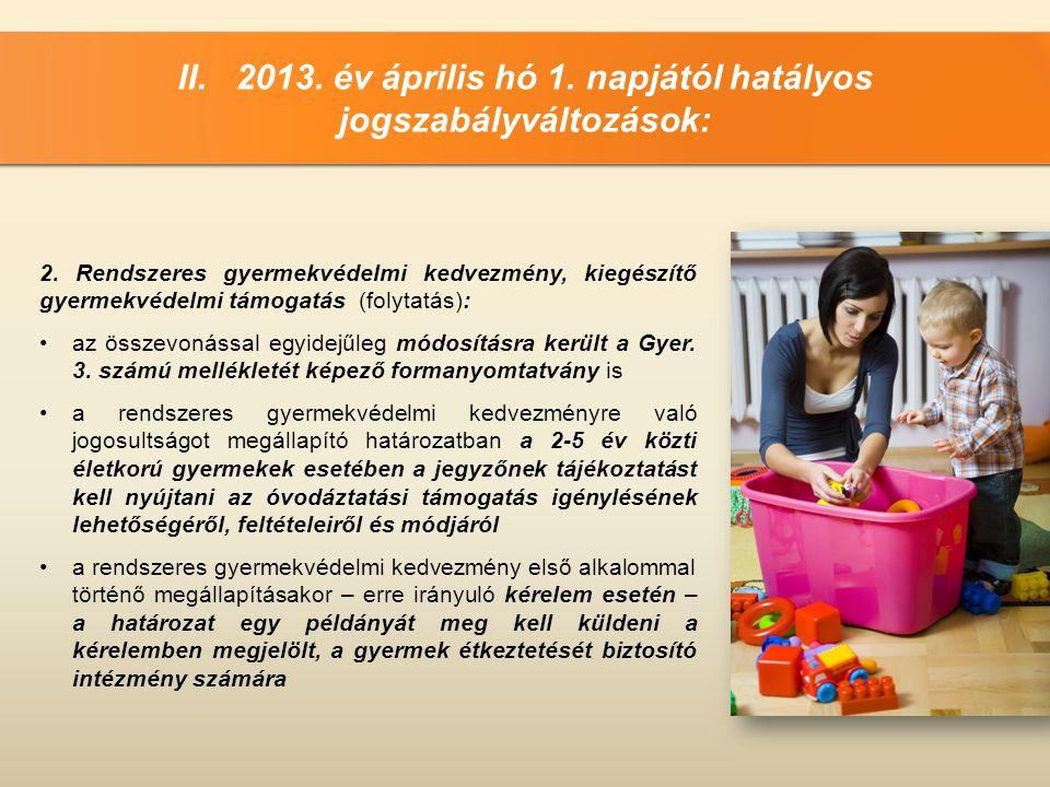 II.2013. év április hó 1. napjától hatályos jogszabályváltozások: 2.