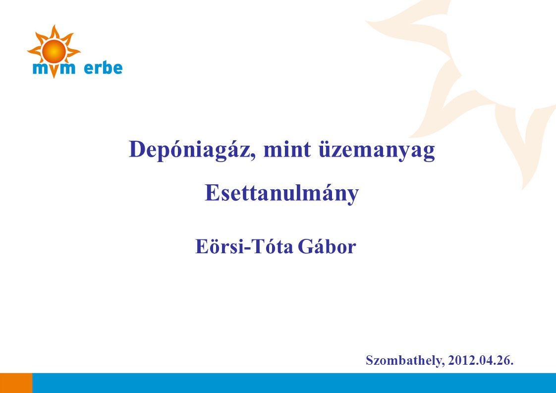 Szombathely, 2012.04.26. Depóniagáz, mint üzemanyag Esettanulmány Eörsi-Tóta Gábor
