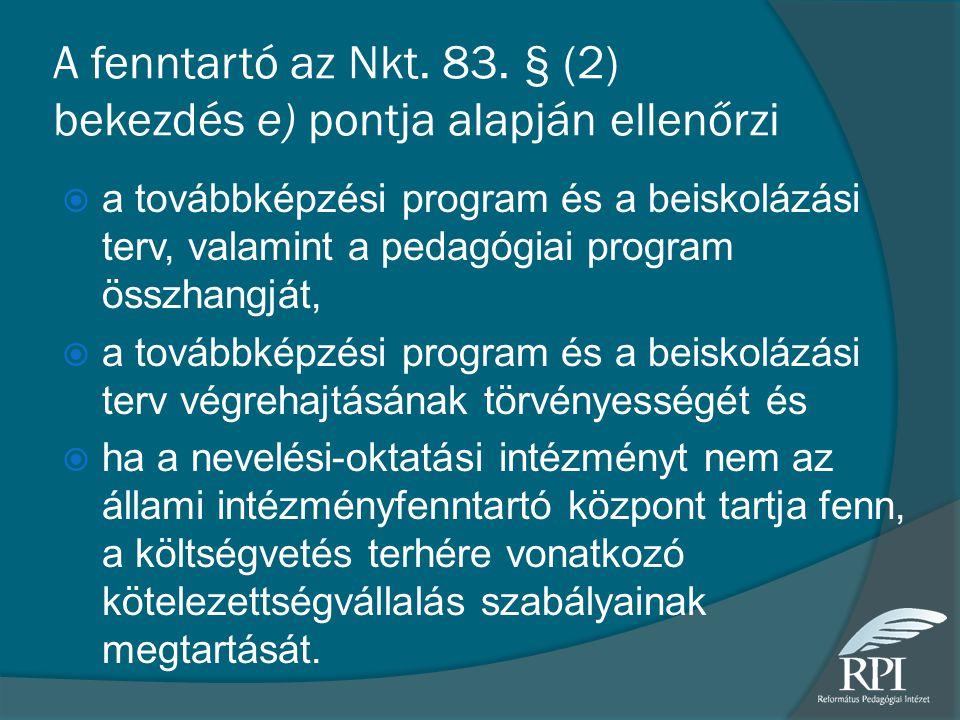 A fenntartó az Nkt. 83. § (2) bekezdés e) pontja alapján ellenőrzi  a továbbképzési program és a beiskolázási terv, valamint a pedagógiai program öss