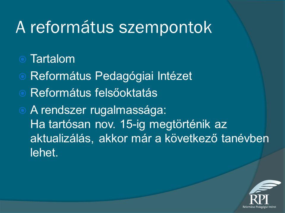 A református szempontok  Tartalom  Református Pedagógiai Intézet  Református felsőoktatás  A rendszer rugalmassága: Ha tartósan nov. 15-ig megtört