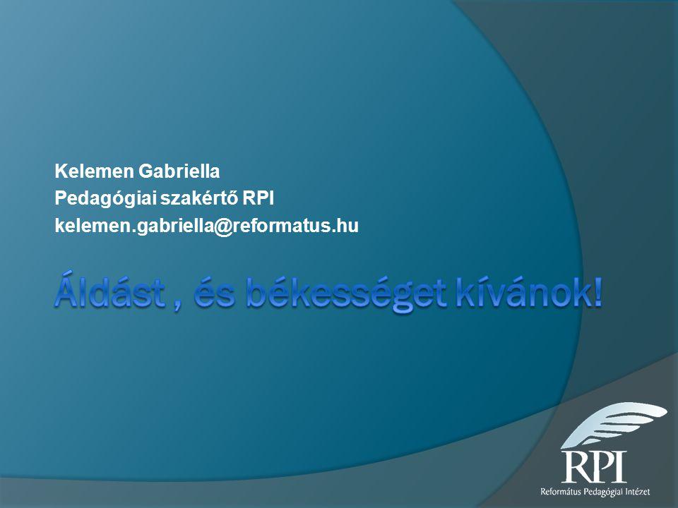 Kelemen Gabriella Pedagógiai szakértő RPI kelemen.gabriella@reformatus.hu