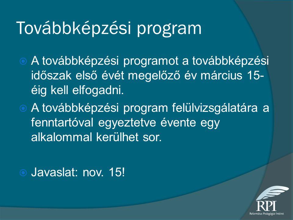 Továbbképzési program  A továbbképzési programot a továbbképzési időszak első évét megelőző év március 15- éig kell elfogadni.  A továbbképzési prog