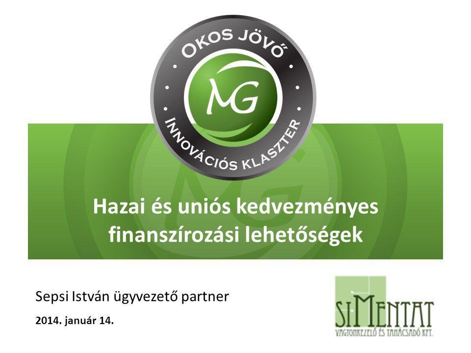 Hazai és uniós kedvezményes finanszírozási lehetőségek Sepsi István ügyvezető partner 2014. január 14.