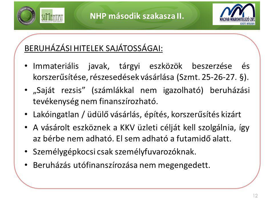 NHP második szakasza II. 12 BERUHÁZÁSI HITELEK SAJÁTOSSÁGAI: • Immateriális javak, tárgyi eszközök beszerzése és korszerűsítése, részesedések vásárlás