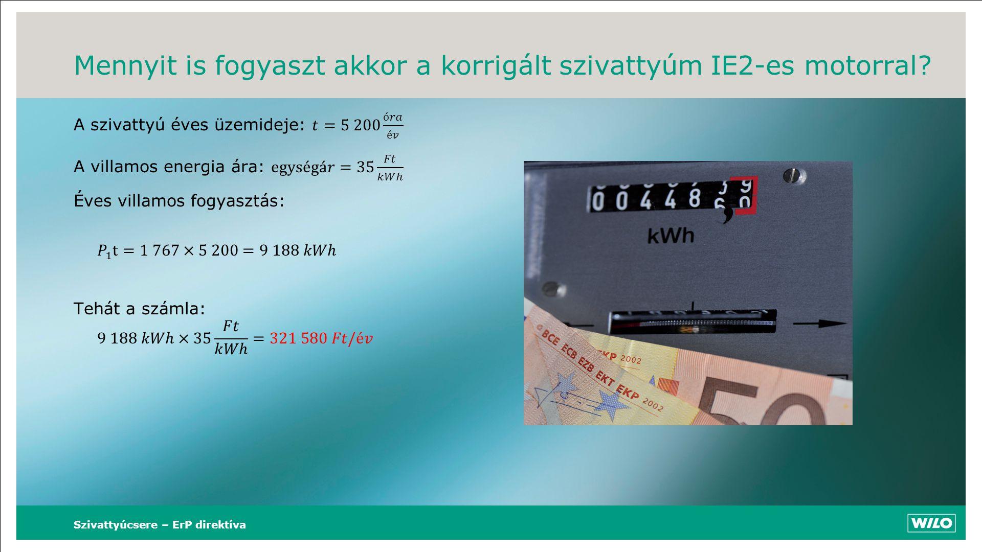 Mennyit is fogyaszt akkor a korrigált szivattyúm IE2-es motorral? Szivattyúcsere – ErP direktíva