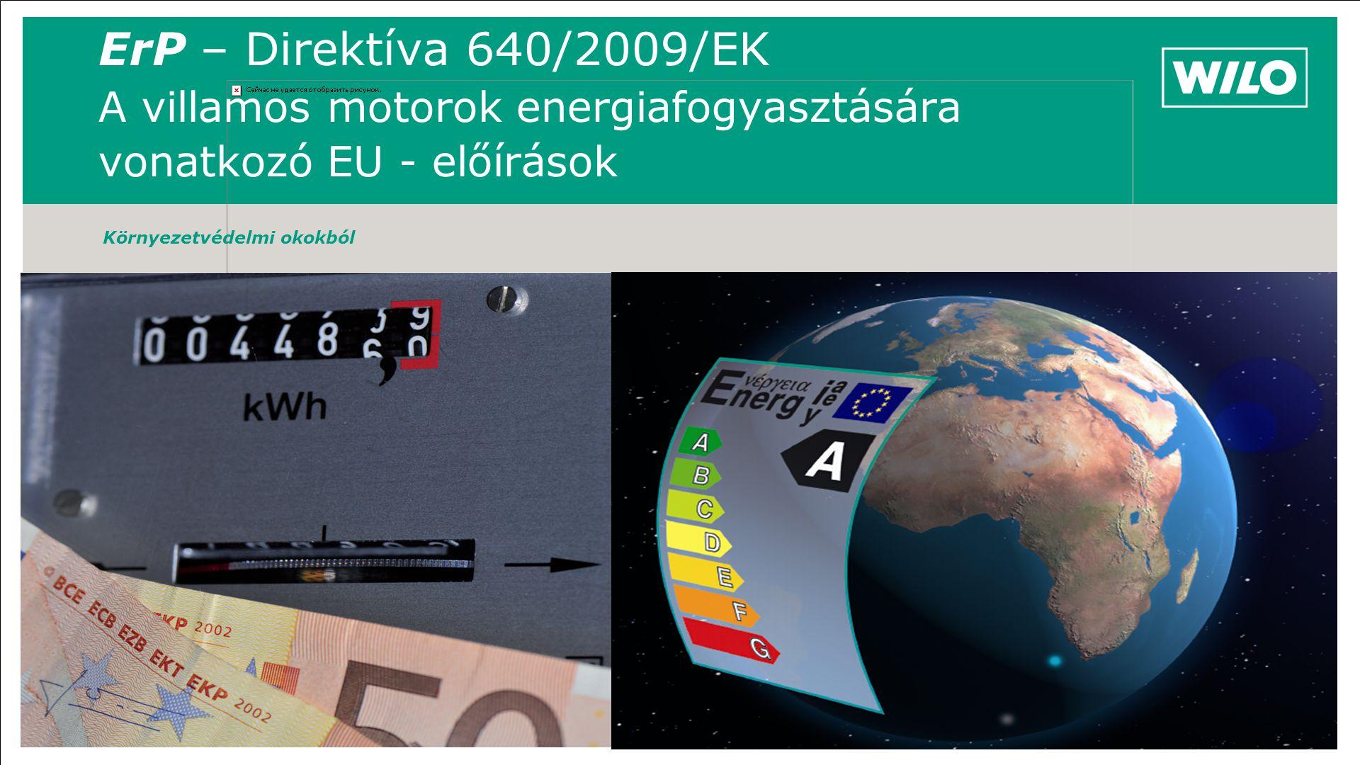 ErP – Direktíva 640/2009/EK A villamos motorok energiafogyasztására vonatkozó EU - előírások Környezetvédelmi okokból